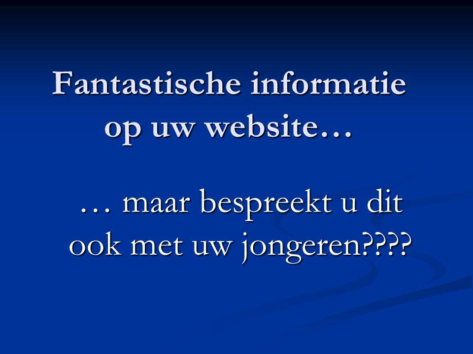 Fantastische informatie op uw website… … maar bespreekt u dit ook met uw jongeren????