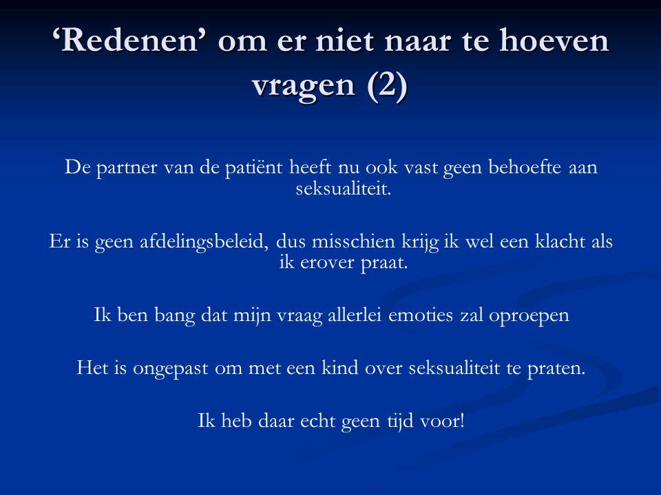 'Redenen' om er niet naar te hoeven vragen (2) De partner van de patiënt heeft nu ook vast geen behoefte aan seksualiteit. Er is geen afdelingsbeleid,