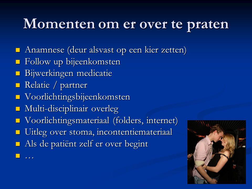 Momenten om er over te praten  Anamnese (deur alsvast op een kier zetten)  Follow up bijeenkomsten  Bijwerkingen medicatie  Relatie / partner  Vo