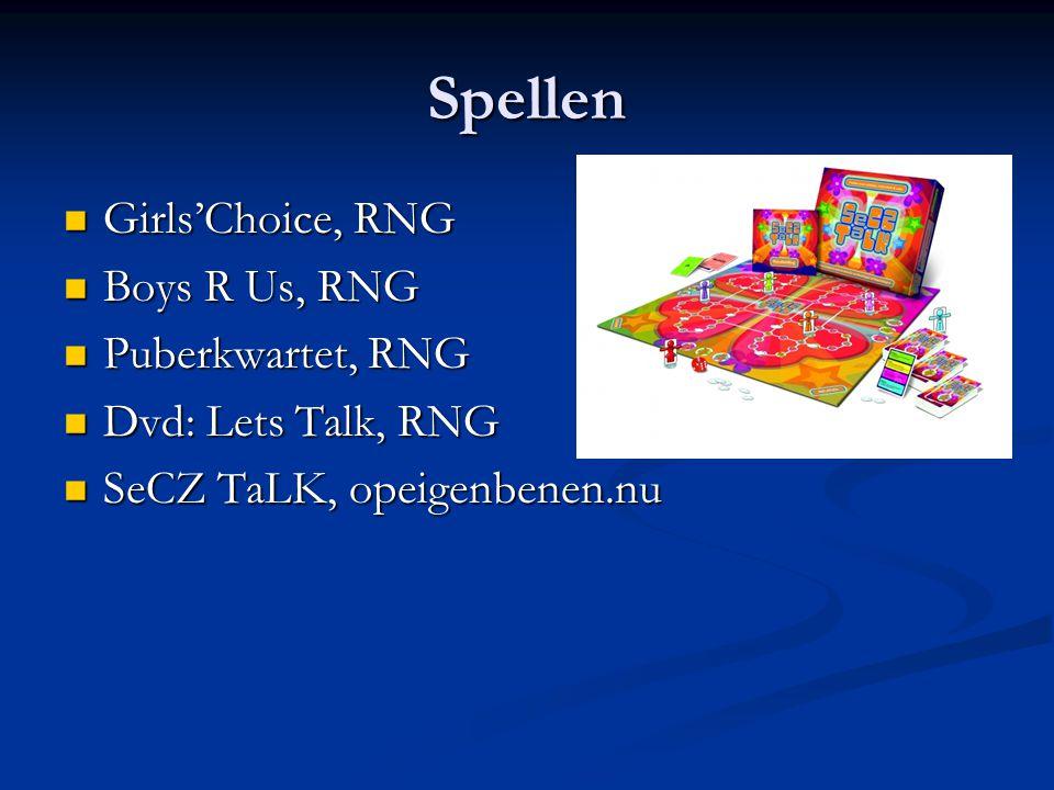 Spellen  Girls'Choice, RNG  Boys R Us, RNG  Puberkwartet, RNG  Dvd: Lets Talk, RNG  SeCZ TaLK, opeigenbenen.nu