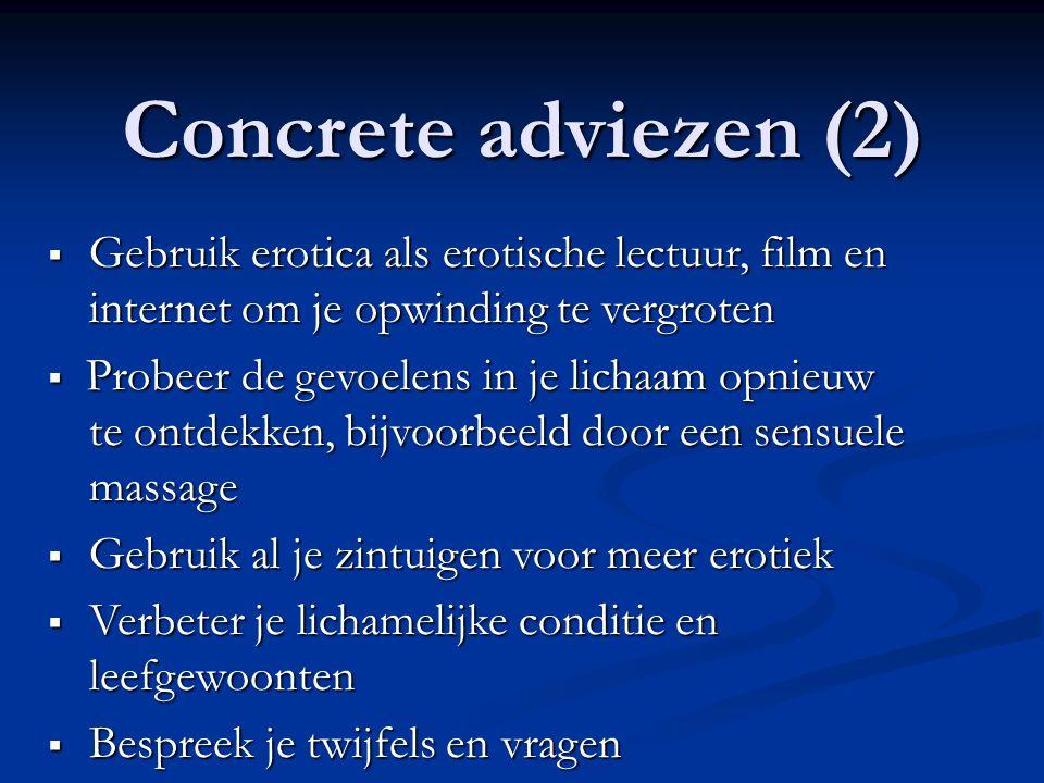 Concrete adviezen (2)  Gebruik erotica als erotische lectuur, film en internet om je opwinding te vergroten  Probeer de gevoelens in je lichaam opni