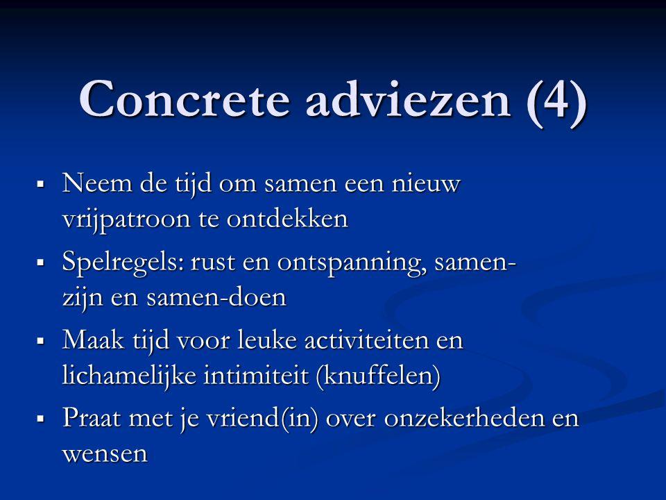 Concrete adviezen (4)  Neem de tijd om samen een nieuw vrijpatroon te ontdekken  Spelregels: rust en ontspanning, samen- zijn en samen-doen  Maak t