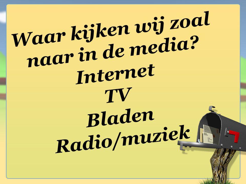 Waar kijken wij zoal naar in de media Internet TV Bladen Radio/muziek