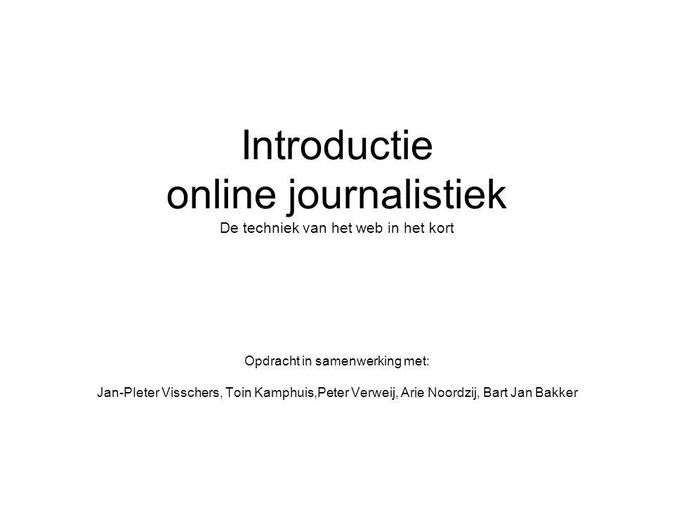 Introductie online journalistiek De techniek van het web in het kort Opdracht in samenwerking met: Jan-PIeter Visschers, Toin Kamphuis,Peter Verweij,