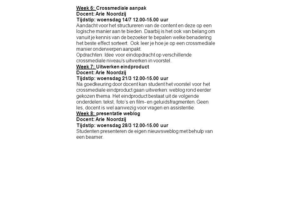 Week 6: Crossmediale aanpak Docent: Arie Noordzij Tijdstip: woensdag 14/7 12.00-15.00 uur Aandacht voor het structureren van de content en deze op een