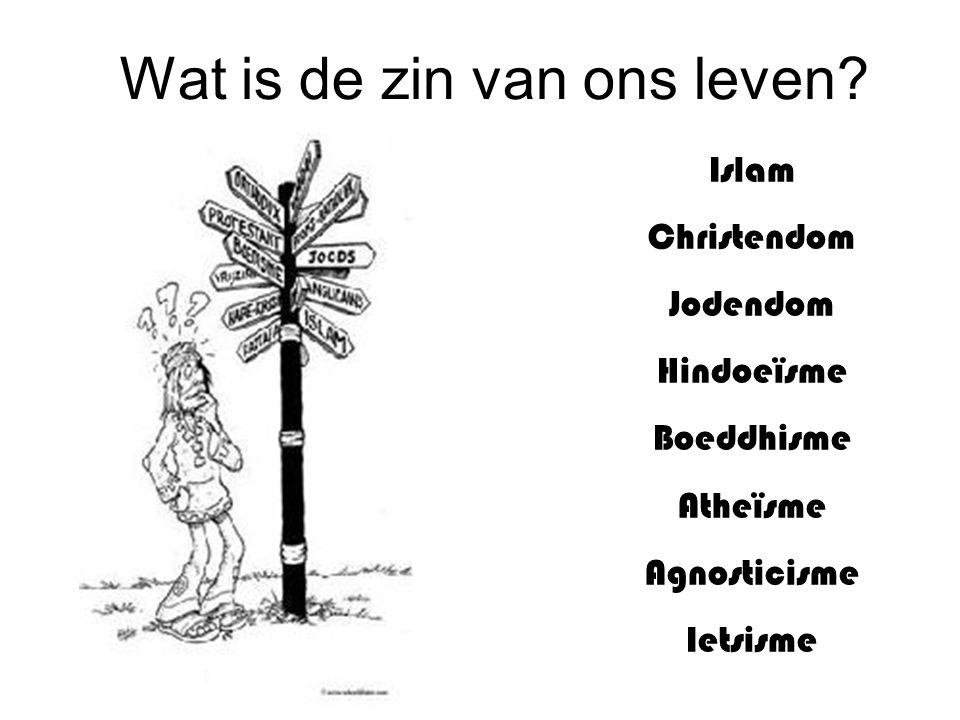 Wat is de zin van ons leven? Islam Christendom Jodendom Hindoeïsme Boeddhisme Atheïsme Agnosticisme Ietsisme