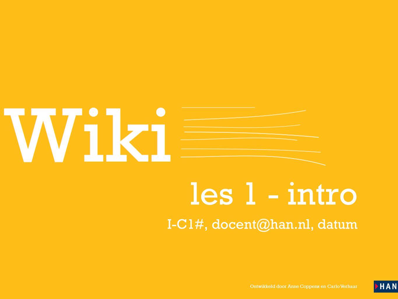 Ontwikkeld door Anne Coppens en Carlo Verhaar les 1 - intro I-C1#, docent@han.nl, datum