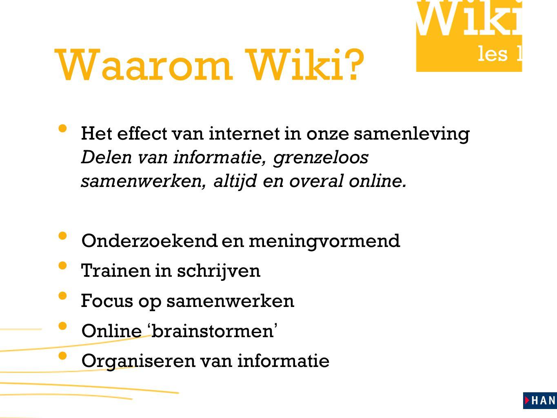 les 1 Waarom Wiki? • Het effect van internet in onze samenleving Delen van informatie, grenzeloos samenwerken, altijd en overal online. • Onderzoekend