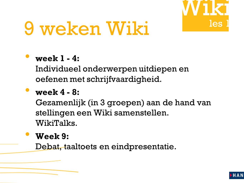 les 1 9 weken Wiki • week 1 - 4: Individueel onderwerpen uitdiepen en oefenen met schrijfvaardigheid. • week 4 - 8: Gezamenlijk (in 3 groepen) aan de