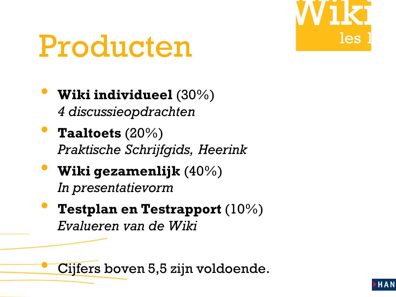 les 1 Producten • Wiki individueel (30%) 4 discussieopdrachten • Taaltoets (20%) Praktische Schrijfgids, Heerink • Wiki gezamenlijk (40%) In presentatievorm • Testplan en Testrapport (10%) Evalueren van de Wiki • Cijfers boven 5,5 zijn voldoende.