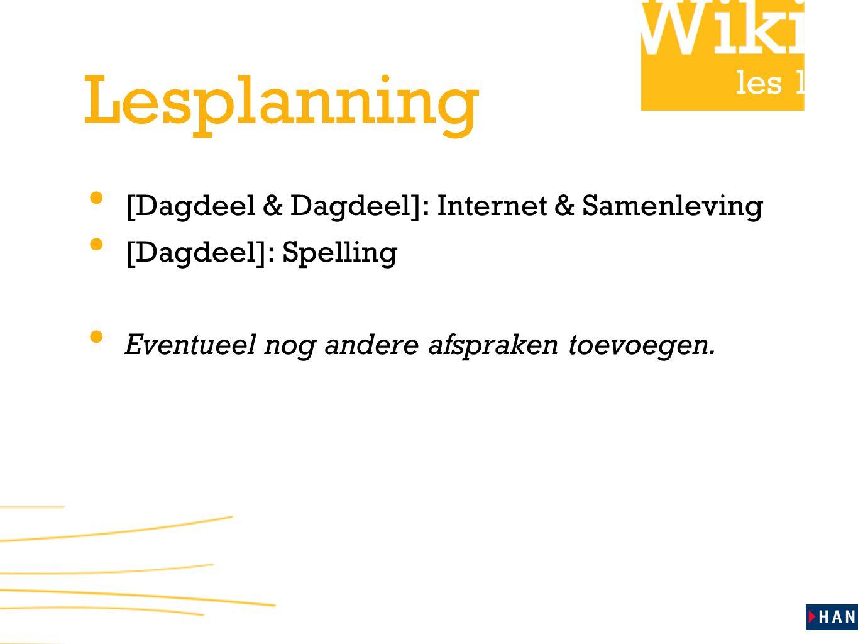 les 1 Lesplanning • [Dagdeel & Dagdeel]: Internet & Samenleving • [Dagdeel]: Spelling • Eventueel nog andere afspraken toevoegen.