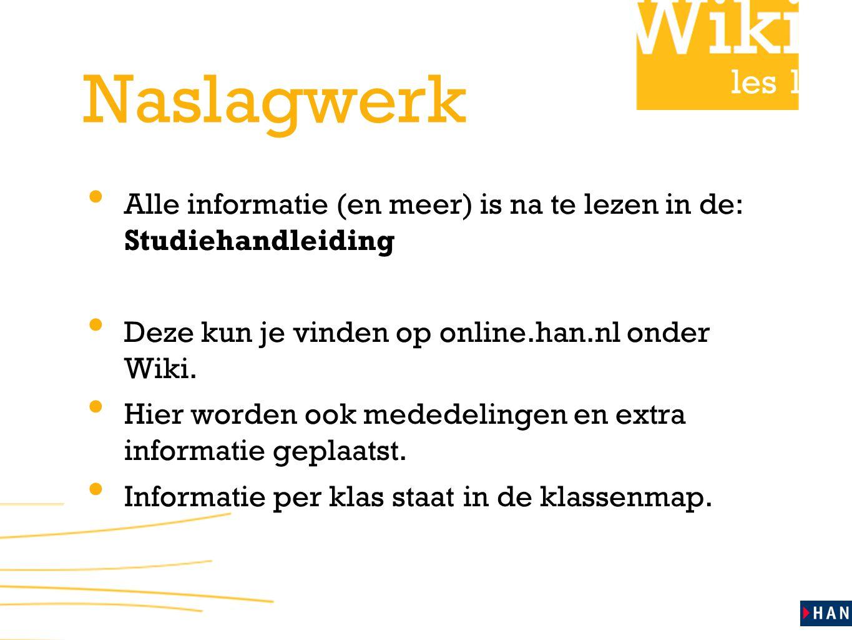 les 1 Naslagwerk • Alle informatie (en meer) is na te lezen in de: Studiehandleiding • Deze kun je vinden op online.han.nl onder Wiki. • Hier worden o