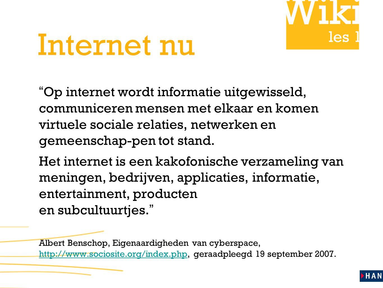 les 1 Internet nu Op internet wordt informatie uitgewisseld, communiceren mensen met elkaar en komen virtuele sociale relaties, netwerken en gemeenschap-pen tot stand.