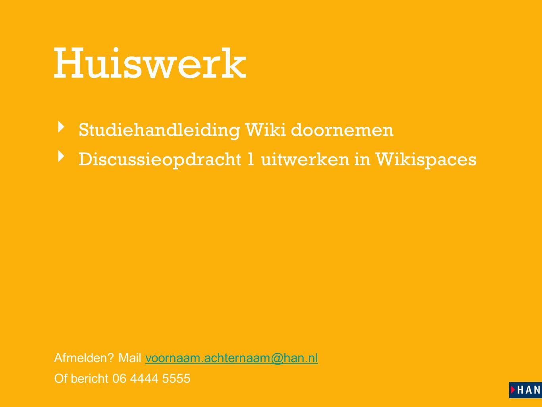 les 1 Huiswerk ‣ Studiehandleiding Wiki doornemen ‣ Discussieopdracht 1 uitwerken in Wikispaces Afmelden? Mail voornaam.achternaam@han.nlvoornaam.acht