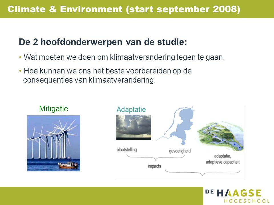 Climate & Environment (start september 2008) De 2 hoofdonderwerpen van de studie: • Wat moeten we doen om klimaatverandering tegen te gaan. • Hoe kunn