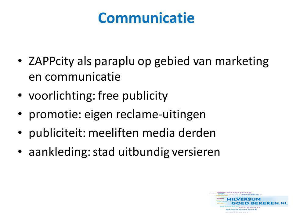 Communicatie • ZAPPcity als paraplu op gebied van marketing en communicatie • voorlichting: free publicity • promotie: eigen reclame-uitingen • publiciteit: meeliften media derden • aankleding: stad uitbundig versieren