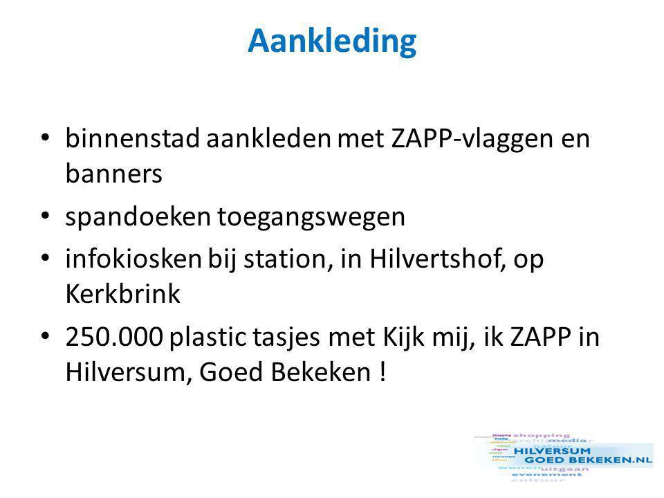 Aankleding • binnenstad aankleden met ZAPP-vlaggen en banners • spandoeken toegangswegen • infokiosken bij station, in Hilvertshof, op Kerkbrink • 250.000 plastic tasjes met Kijk mij, ik ZAPP in Hilversum, Goed Bekeken !
