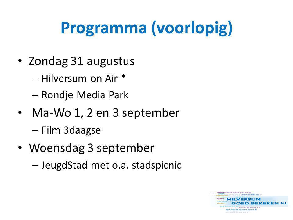 Programma (voorlopig) • Zondag 31 augustus – Hilversum on Air * – Rondje Media Park • Ma-Wo 1, 2 en 3 september – Film 3daagse • Woensdag 3 september – JeugdStad met o.a.