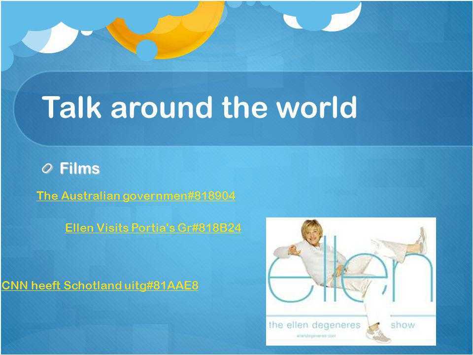Talk around the world Films The Australian governmen# Ellen Visits Portia s Gr#818B24 CNN heeft Schotland uitg#81AAE8