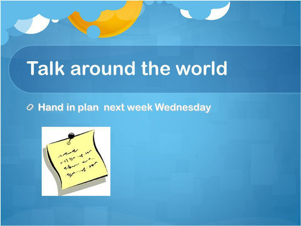 Talk around the world Hand in plan next week Wednesday