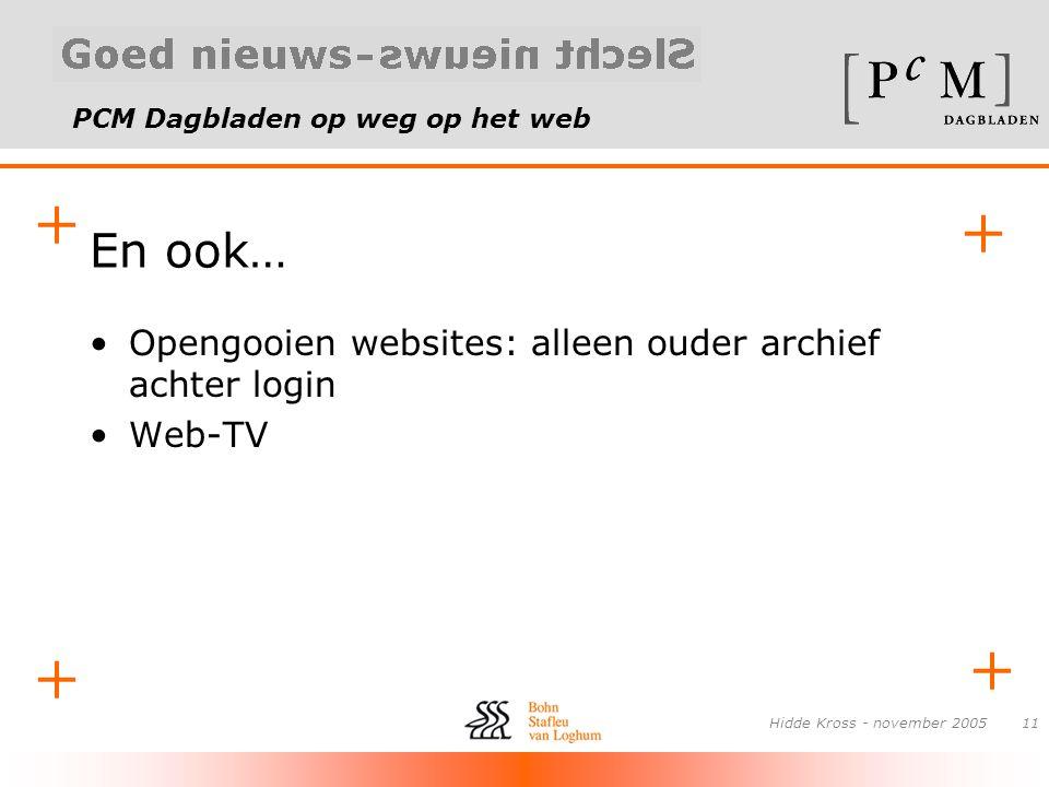 PCM Dagbladen op weg op het web + + + + Hidde Kross - november 200511 En ook… •Opengooien websites: alleen ouder archief achter login •Web-TV