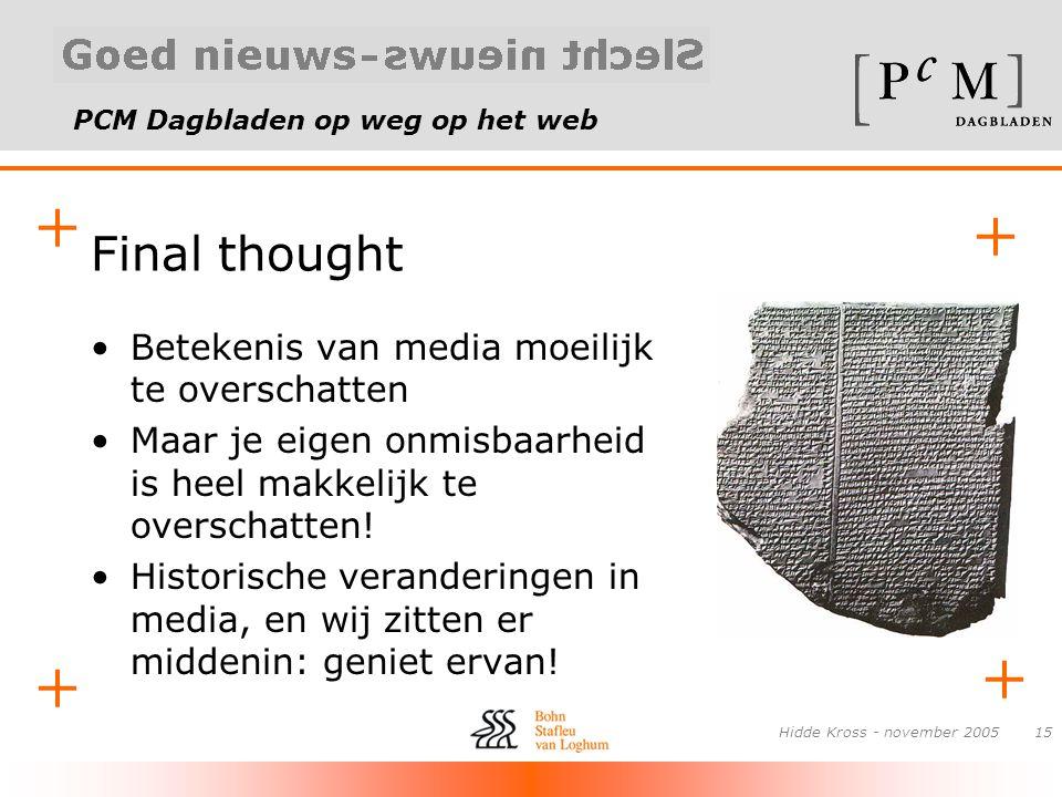 PCM Dagbladen op weg op het web + + + + Hidde Kross - november 200515 Final thought •Betekenis van media moeilijk te overschatten •Maar je eigen onmis