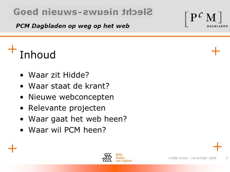 PCM Dagbladen op weg op het web + + + + Hidde Kross - november 200513 Waar gaat het web heen.