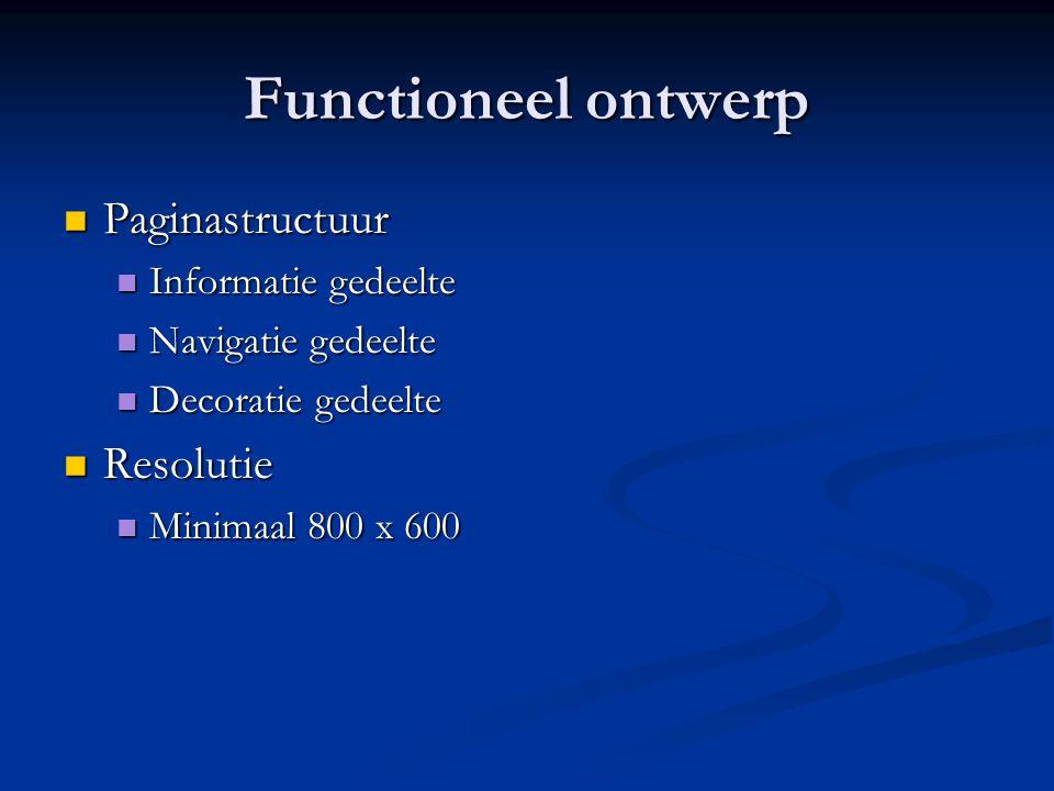 Functioneel ontwerp  Paginastructuur  Informatie gedeelte  Navigatie gedeelte  Decoratie gedeelte  Resolutie  Minimaal 800 x 600