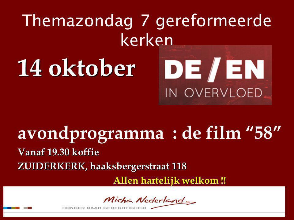 """Themazondag 7 gereformeerde kerken 14 oktober avondprogramma : de film """"58"""" Vanaf 19.30 koffie ZUIDERKERK, haaksbergerstraat 118 Allen hartelijk welko"""