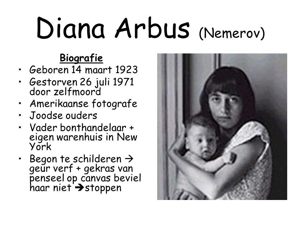 Diana Arbus (Nemerov) Biografie •Geboren 14 maart 1923 •Gestorven 26 juli 1971 door zelfmoord •Amerikaanse fotografe •Joodse ouders •Vader bonthandela