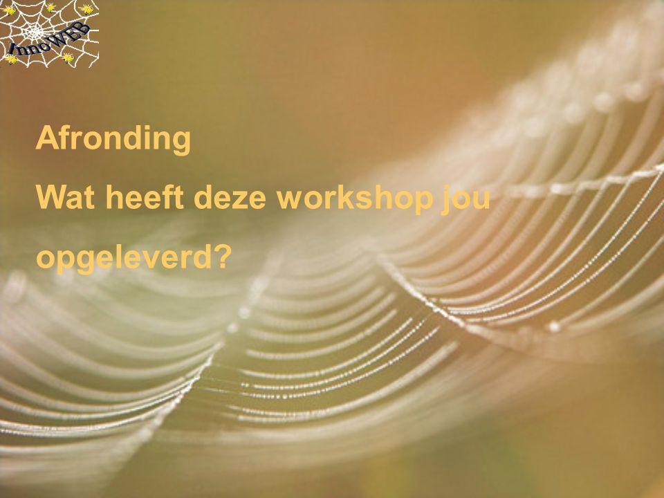 Afronding Wat heeft deze workshop jou opgeleverd?