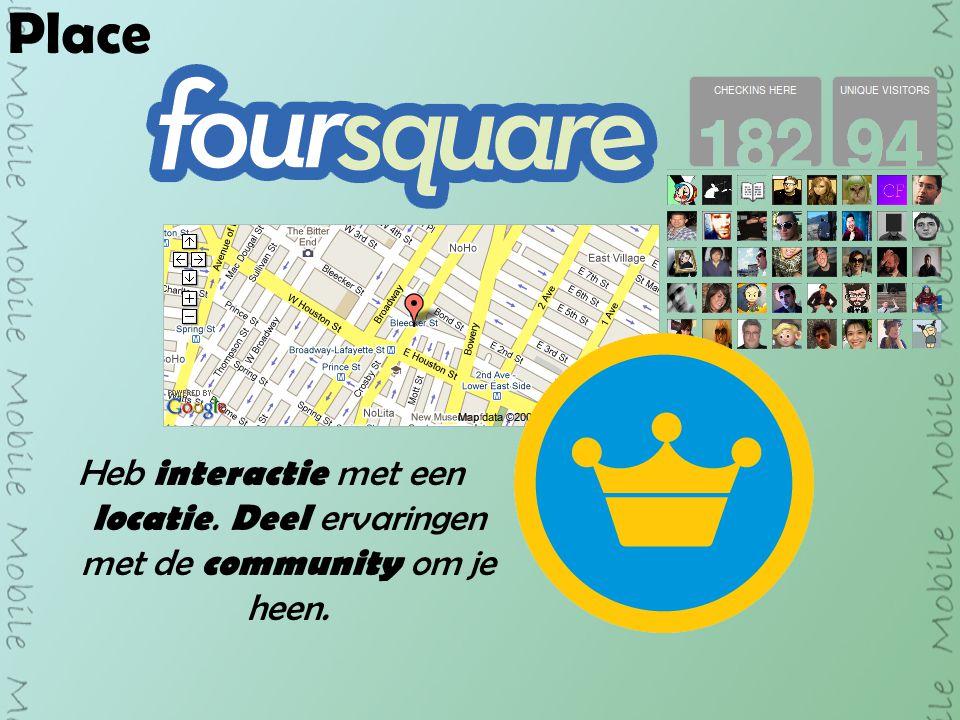 Place Heb interactie met een locatie. Deel ervaringen met de community om je heen.