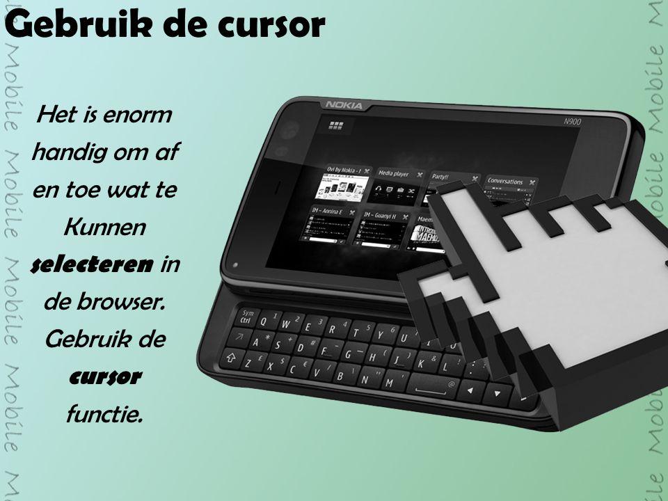 Gebruik de cursor Het is enorm handig om af en toe wat te Kunnen selecteren in de browser.