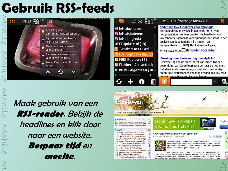 Gebruik RSS-feeds Maak gebruik van een RSS-reader.
