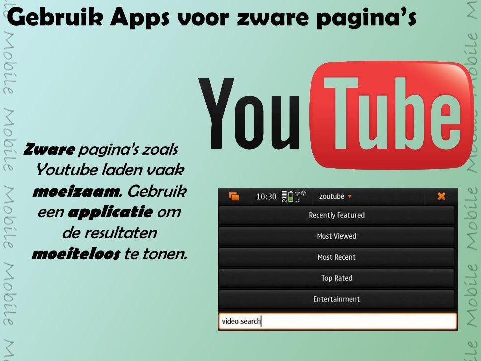 Gebruik Apps voor zware pagina's Zware pagina's zoals Youtube laden vaak moeizaam.