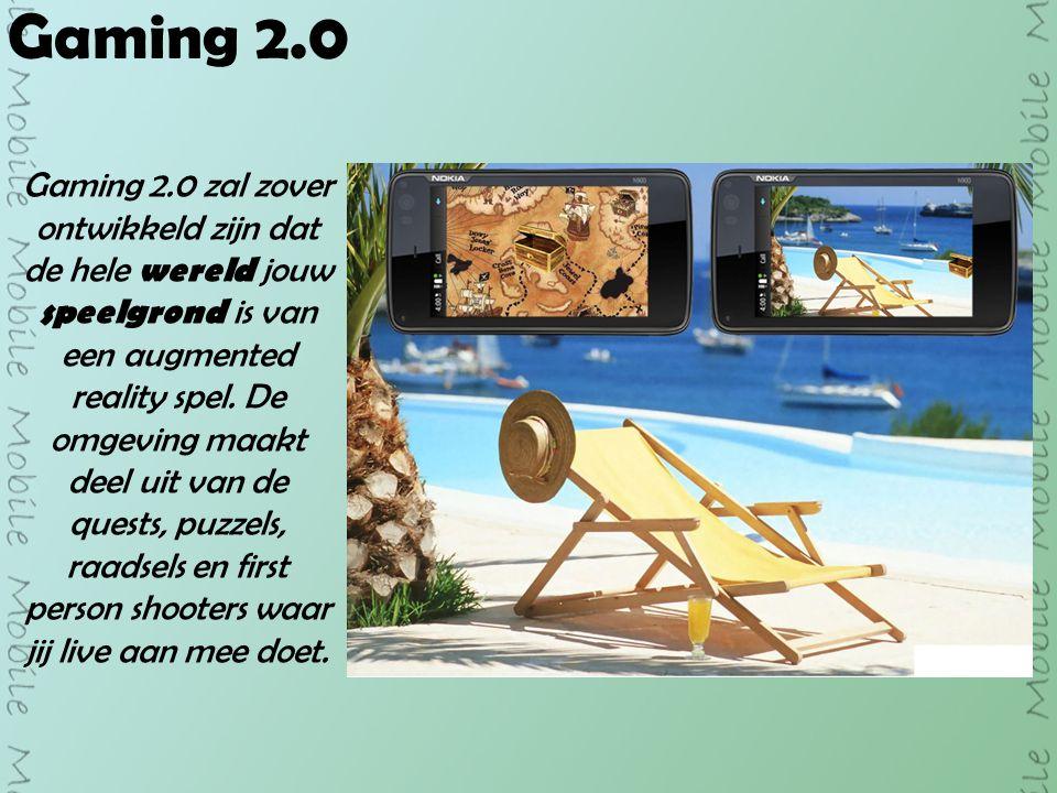 Gaming 2.0 Gaming 2.0 zal zover ontwikkeld zijn dat de hele wereld jouw speelgrond is van een augmented reality spel.