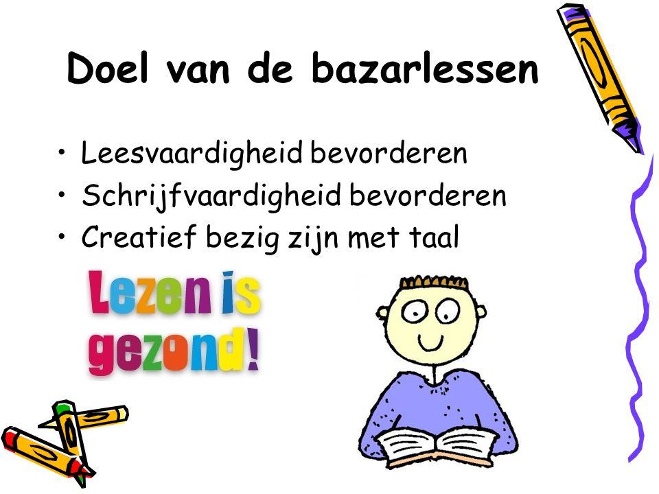 Doel van de bazarlessen •Leesvaardigheid bevorderen •Schrijfvaardigheid bevorderen •Creatief bezig zijn met taal