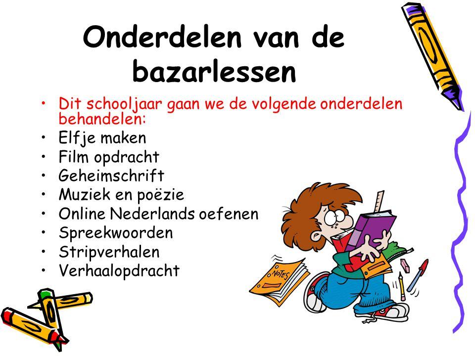 Onderdelen van de bazarlessen •Dit schooljaar gaan we de volgende onderdelen behandelen: •Elfje maken •Film opdracht •Geheimschrift •Muziek en poëzie •Online Nederlands oefenen •Spreekwoorden •Stripverhalen •Verhaalopdracht