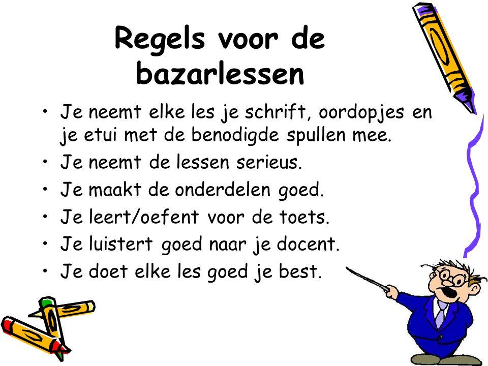Regels voor de bazarlessen •Je neemt elke les je schrift, oordopjes en je etui met de benodigde spullen mee.