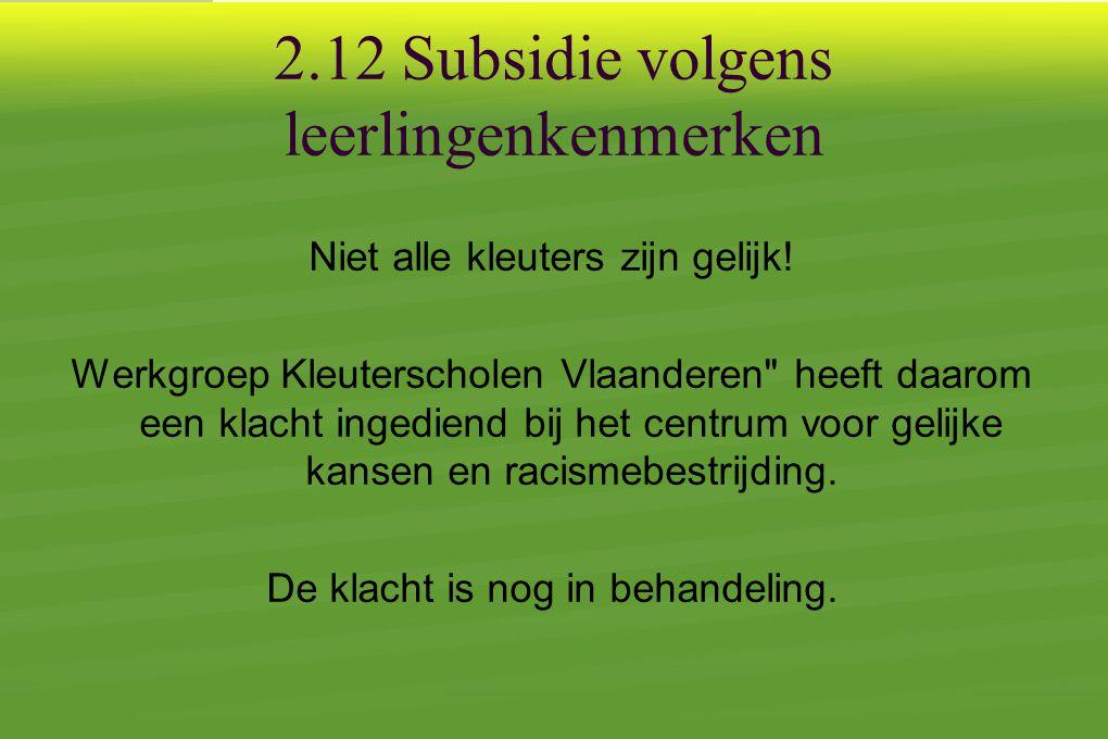 2.12 Subsidie volgens leerlingenkenmerken Niet alle kleuters zijn gelijk.