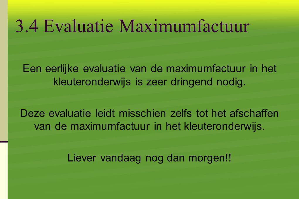 3.4 Evaluatie Maximumfactuur Een eerlijke evaluatie van de maximumfactuur in het kleuteronderwijs is zeer dringend nodig.