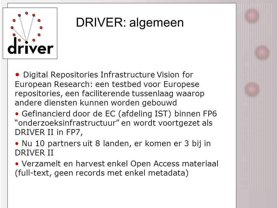 DRIVER: algemeen • Digital Repositories Infrastructure Vision for European Research: een testbed voor Europese repositories, een faciliterende tussenl