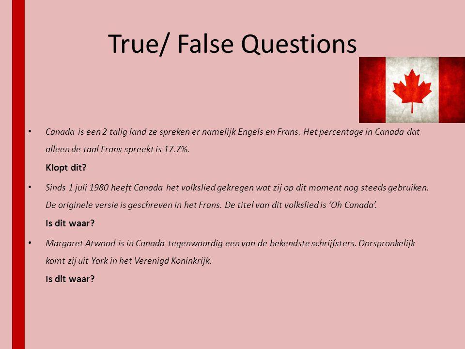 True/ False Questions • Canada is een 2 talig land ze spreken er namelijk Engels en Frans. Het percentage in Canada dat alleen de taal Frans spreekt i