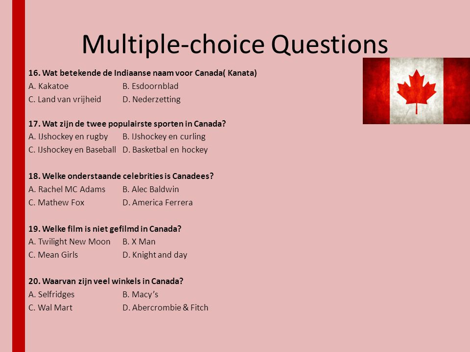 Multiple-choice Questions 16. Wat betekende de Indiaanse naam voor Canada( Kanata) A. KakatoeB. Esdoornblad C. Land van vrijheid D. Nederzetting 17. W