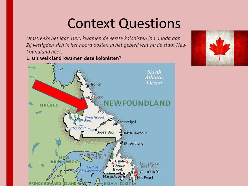 Context Questions Omstreeks het jaar 1000 kwamen de eerste kolonisten in Canada aan. Zij vestigden zich in het noord oosten in het gebied wat nu de st