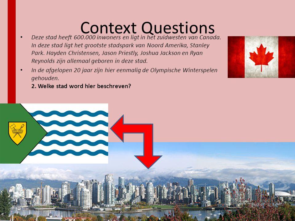 Context Questions • Deze stad heeft 600.000 inwoners en ligt in het zuidwesten van Canada. In deze stad ligt het grootste stadspark van Noord Amerika,