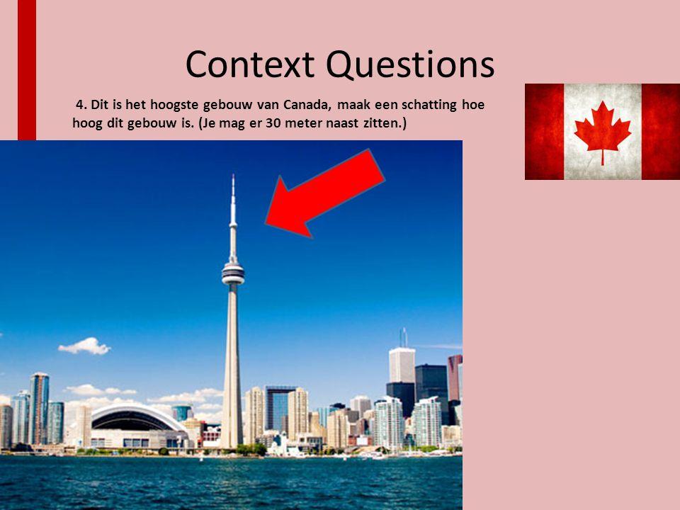 Context Questions 4. Dit is het hoogste gebouw van Canada, maak een schatting hoe hoog dit gebouw is. (Je mag er 30 meter naast zitten.)
