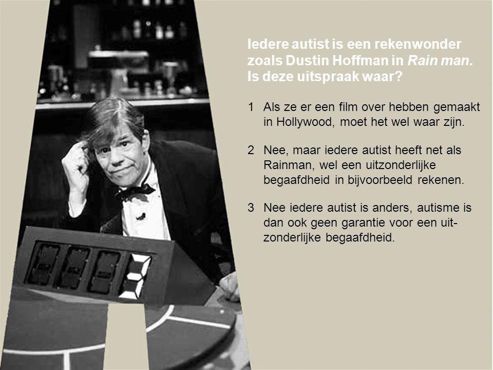 Iedere autist is een rekenwonder zoals Dustin Hoffman in Rain man. Is deze uitspraak waar? 1Als ze er een film over hebben gemaakt in Hollywood, moet