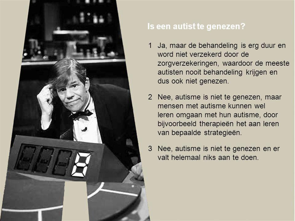 Is een autist te genezen? 1Ja, maar de behandeling is erg duur en word niet verzekerd door de zorgverzekeringen, waardoor de meeste autisten nooit beh