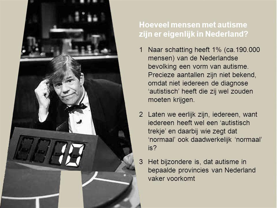 Hoeveel mensen met autisme zijn er eigenlijk in Nederland? 1Naar schatting heeft 1% (ca.190.000 mensen) van de Nederlandse bevolking een vorm van auti